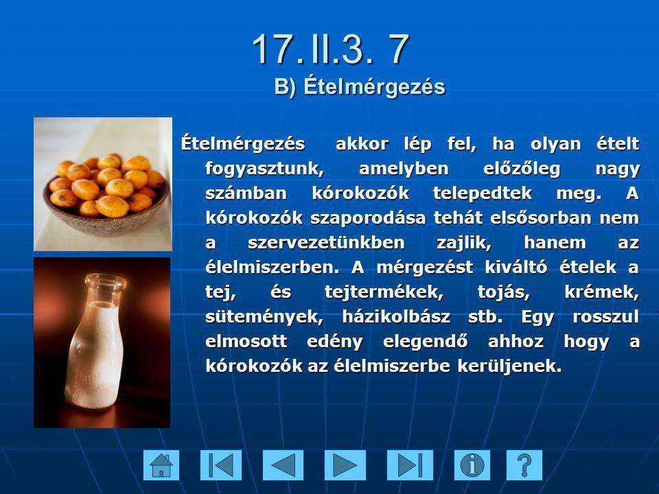17.II.3. 7 B) Ételmérgezés Ételmérgezés akkor lép fel, ha olyan ételt fogyasztunk, amelyben előzőleg nagy számban kórokozók telepedtek meg. A kórokozó