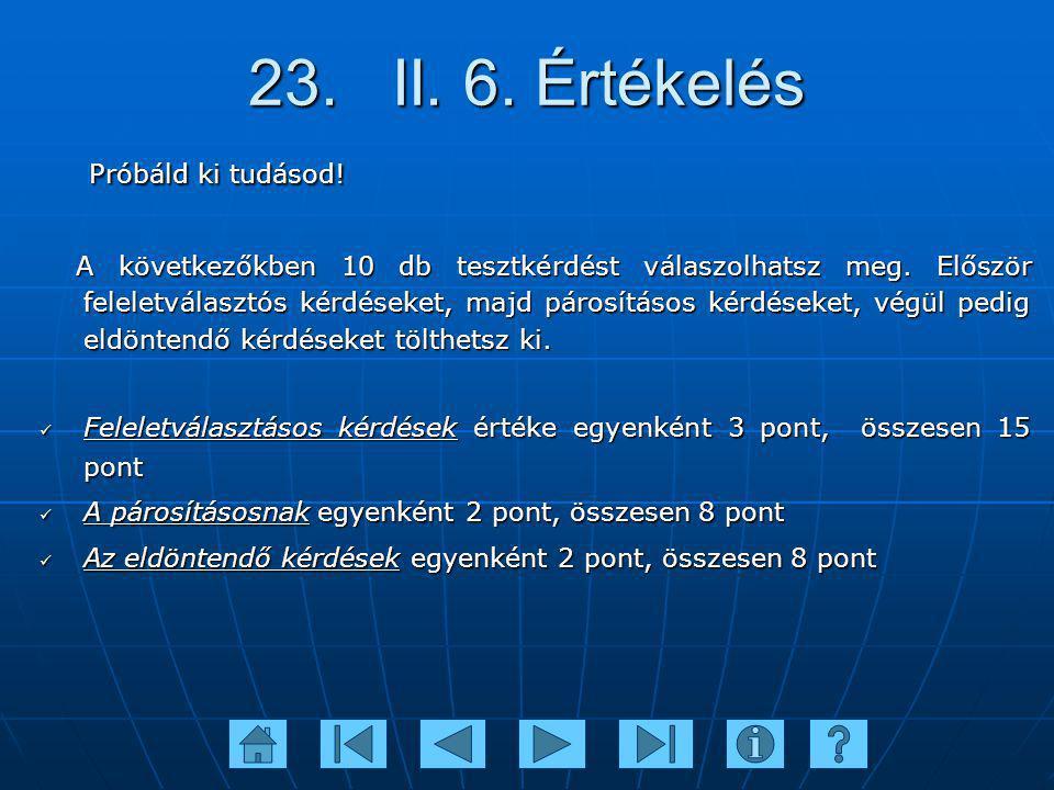 23. II. 6. Értékelés Próbáld ki tudásod! Próbáld ki tudásod! A következőkben 10 db tesztkérdést válaszolhatsz meg. Először feleletválasztós kérdéseket