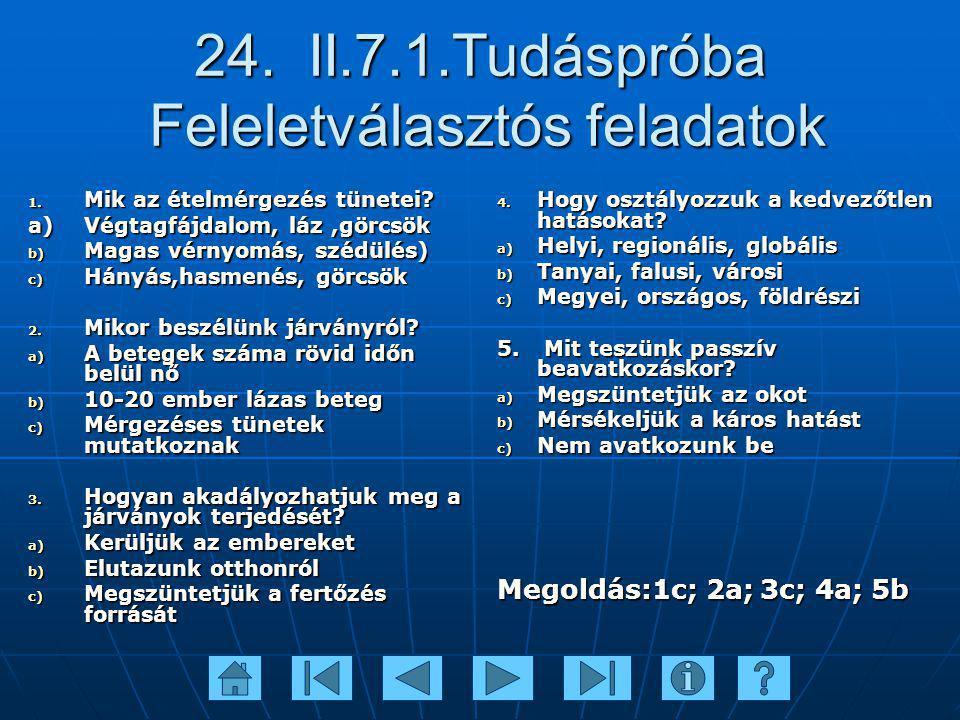 24. II.7.1.Tudáspróba Feleletválasztós feladatok 1. Mik az ételmérgezés tünetei? a) Végtagfájdalom, láz,görcsök b) Magas vérnyomás, szédülés) c) Hányá