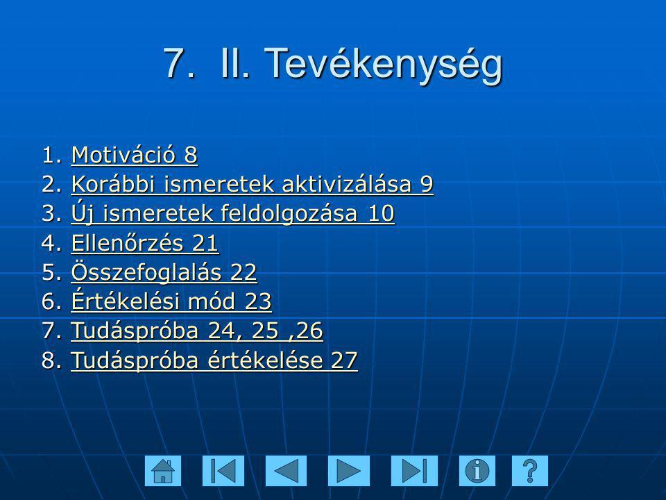 7. II. Tevékenység 1. Motiváció 8 Motiváció 8Motiváció 8 2. Korábbi ismeretek aktivizálása 9 Korábbi ismeretek aktivizálása 9Korábbi ismeretek aktiviz