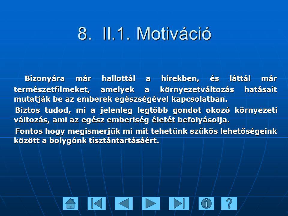 8. II.1. Motiváció Bizonyára már hallottál a hírekben, és láttál már természetfilmeket, amelyek a környezetváltozás hatásait mutatják be az emberek eg