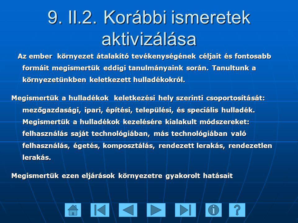 9. II.2. Korábbi ismeretek aktivizálása Az ember környezet átalakító tevékenységének céljait és fontosabb formáit megismertük eddigi tanulmányaink sor
