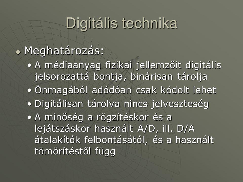 Digitális technika  Meghatározás: •A médiaanyag fizikai jellemzőit digitális jelsorozattá bontja, binárisan tárolja •Önmagából adódóan csak kódolt le