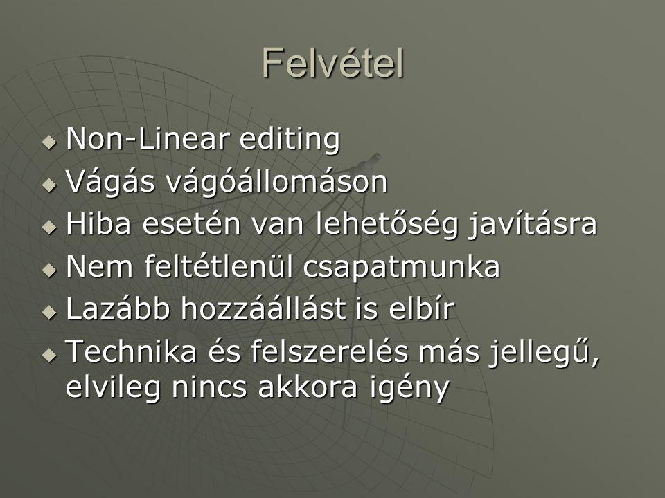 Felvétel  Non-Linear editing  Vágás vágóállomáson  Hiba esetén van lehetőség javításra  Nem feltétlenül csapatmunka  Lazább hozzáállást is elbír