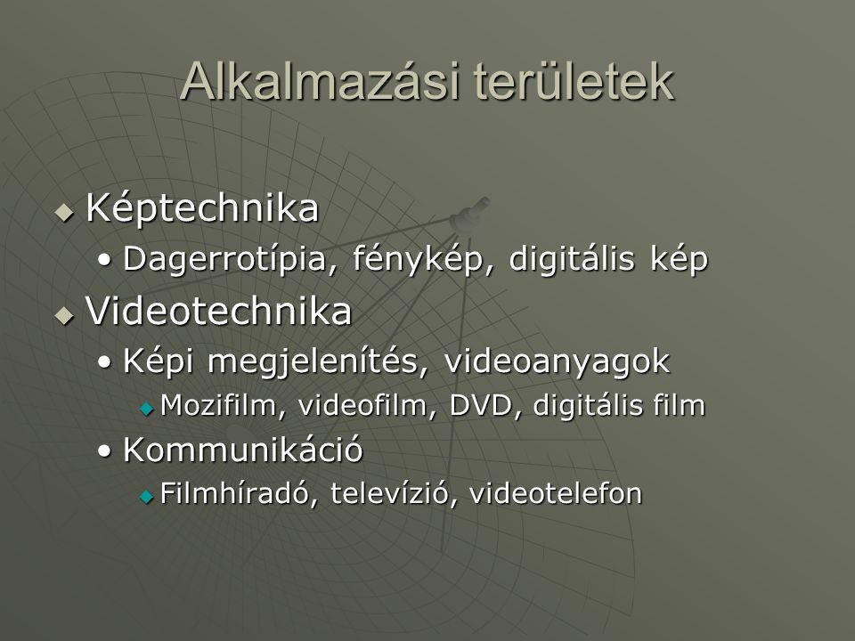 Alkalmazási területek  Képtechnika •Dagerrotípia, fénykép, digitális kép  Videotechnika •Képi megjelenítés, videoanyagok  Mozifilm, videofilm, DVD,