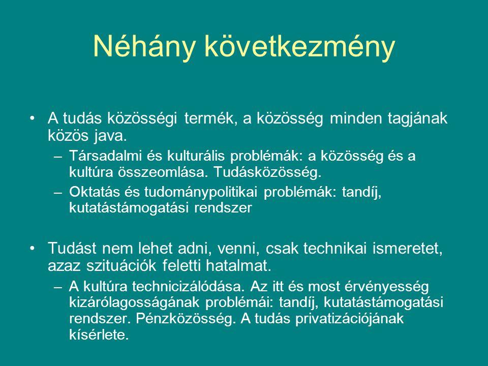 Néhány következmény •A tudás közösségi termék, a közösség minden tagjának közös java. –Társadalmi és kulturális problémák: a közösség és a kultúra öss
