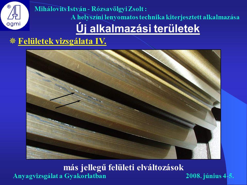 Mihálovits István - Rózsavölgyi Zsolt : A helyszíni lenyomatos technika kiterjesztett alkalmazása Anyagvizsgálat a Gyakorlatban2008. június 4-5. más j