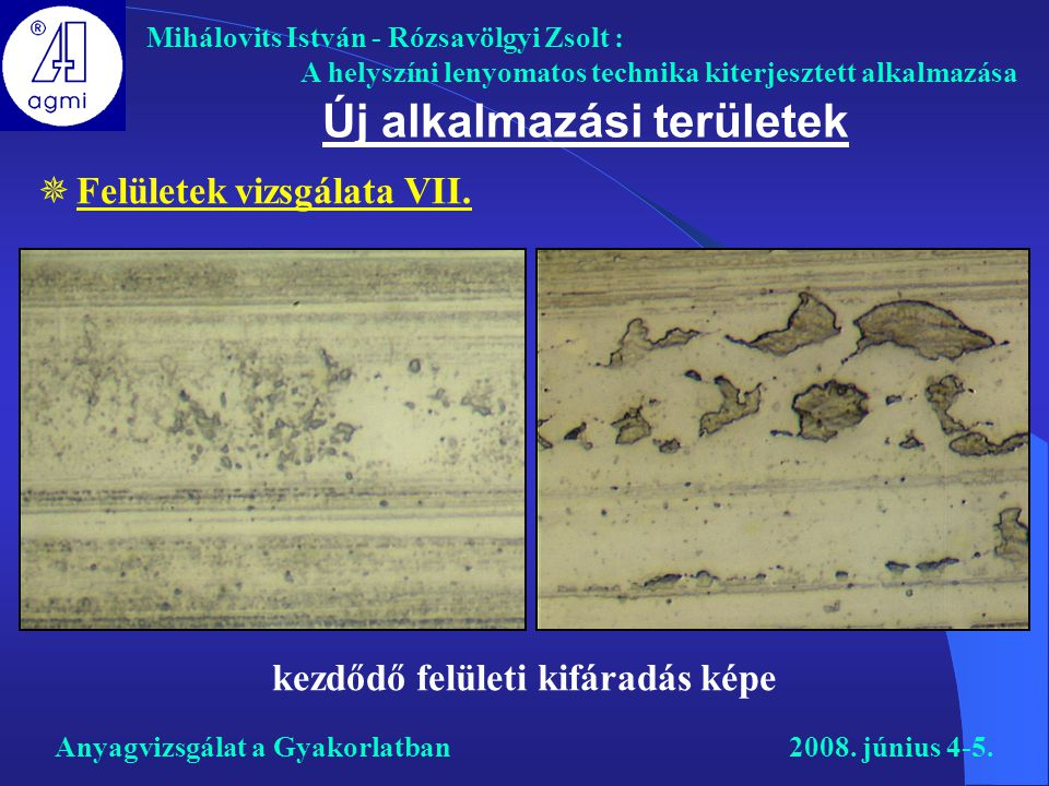 Mihálovits István - Rózsavölgyi Zsolt : A helyszíni lenyomatos technika kiterjesztett alkalmazása Anyagvizsgálat a Gyakorlatban2008. június 4-5. Új al