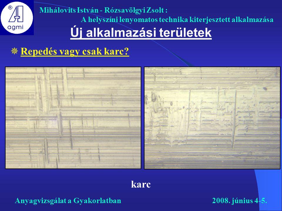 Mihálovits István - Rózsavölgyi Zsolt : A helyszíni lenyomatos technika kiterjesztett alkalmazása karc Új alkalmazási területek  Repedés vagy csak ka