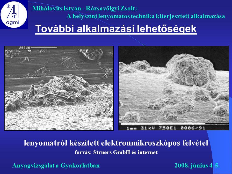 További alkalmazási lehetőségek Mihálovits István - Rózsavölgyi Zsolt : A helyszíni lenyomatos technika kiterjesztett alkalmazása Anyagvizsgálat a Gya