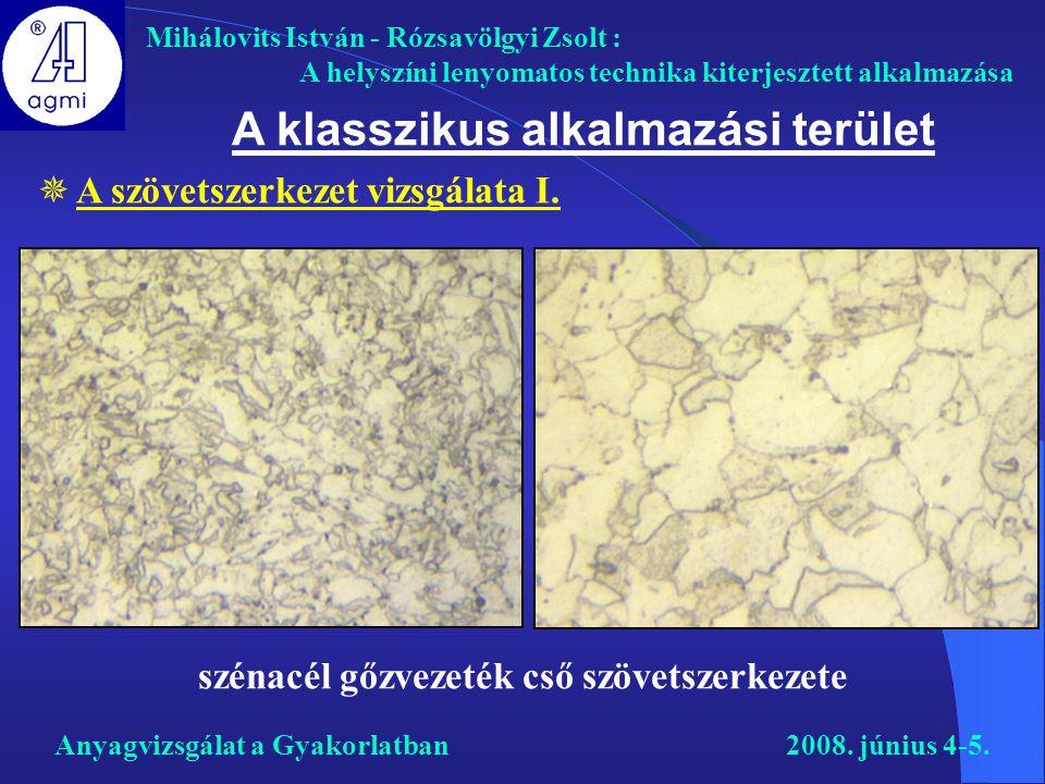 A klasszikus alkalmazási terület Mihálovits István - Rózsavölgyi Zsolt : A helyszíni lenyomatos technika kiterjesztett alkalmazása  A szövetszerkezet
