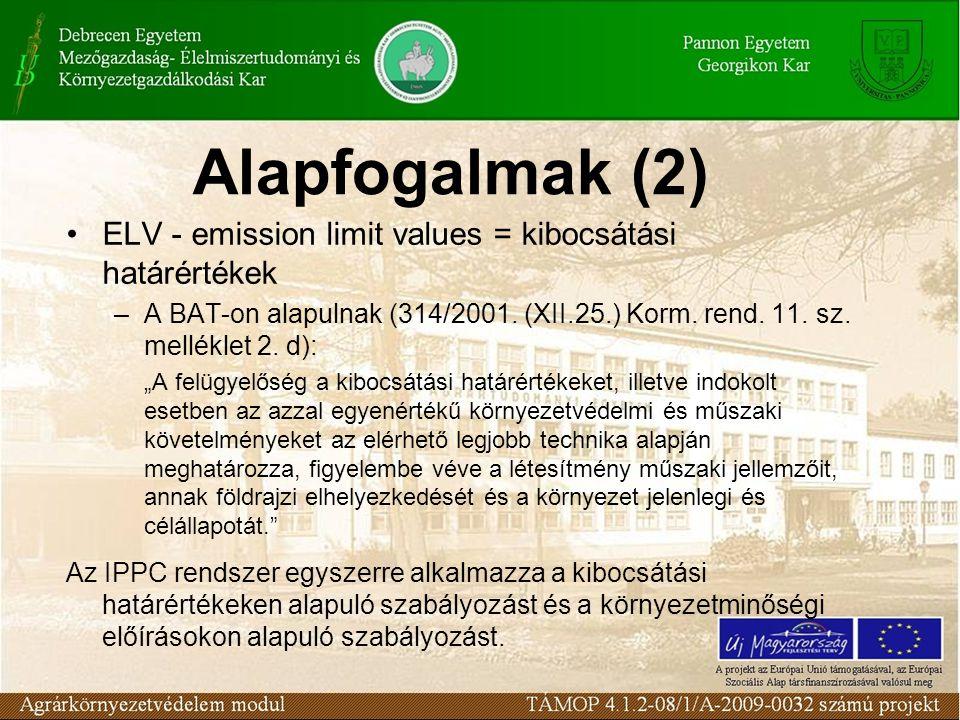 Alapfogalmak (2) •ELV - emission limit values = kibocsátási határértékek –A BAT-on alapulnak (314/2001.