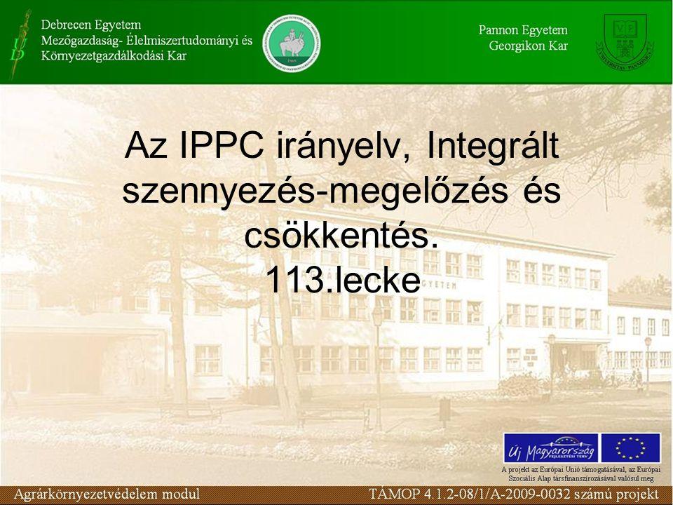 Az IPPC irányelv, Integrált szennyezés-megelőzés és csökkentés. 113.lecke