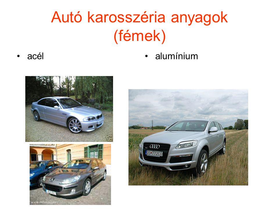 Autó karosszéria anyagok (fémek) •acél•alumínium
