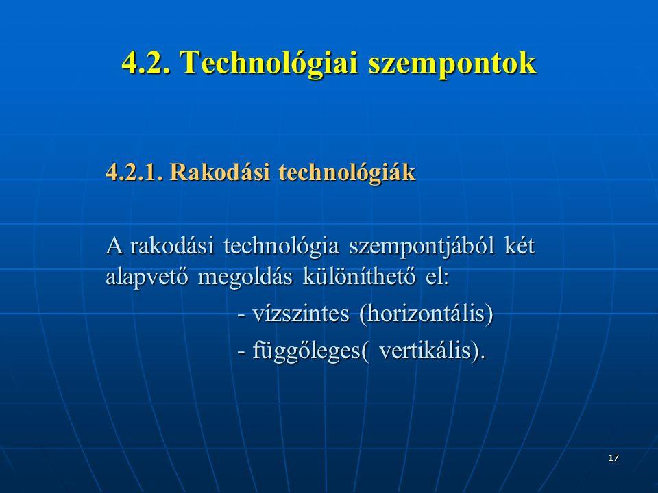 17 4.2. Technológiai szempontok 4.2.1. Rakodási technológiák A rakodási technológia szempontjából két alapvető megoldás különíthető el: - vízszintes (
