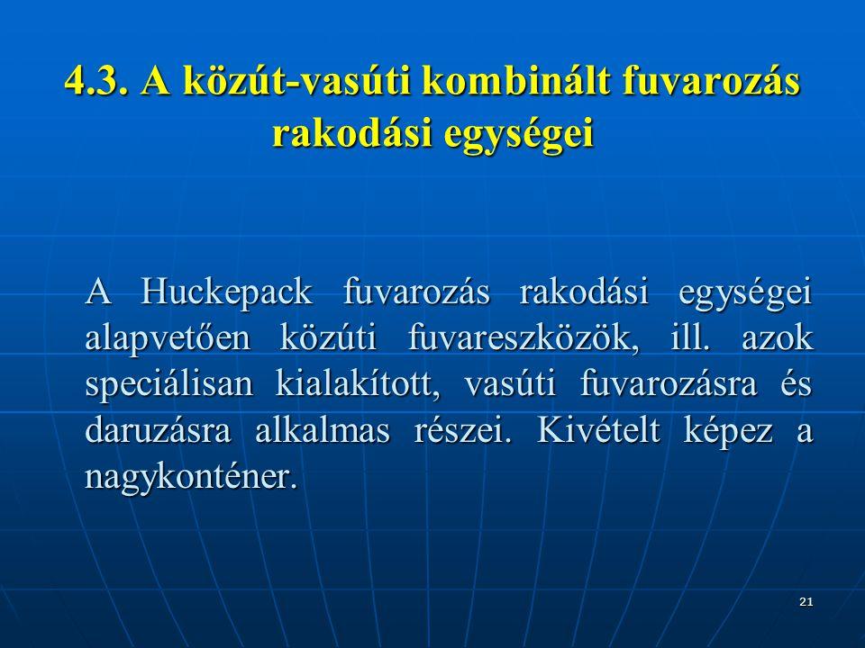 21 4.3. A közút-vasúti kombinált fuvarozás rakodási egységei A Huckepack fuvarozás rakodási egységei alapvetően közúti fuvareszközök, ill. azok speciá