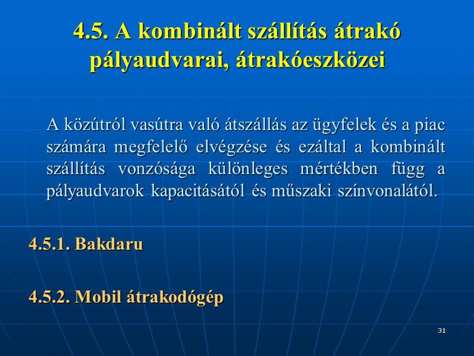 31 4.5. A kombinált szállítás átrakó pályaudvarai, átrakóeszközei A közútról vasútra való átszállás az ügyfelek és a piac számára megfelelő elvégzése