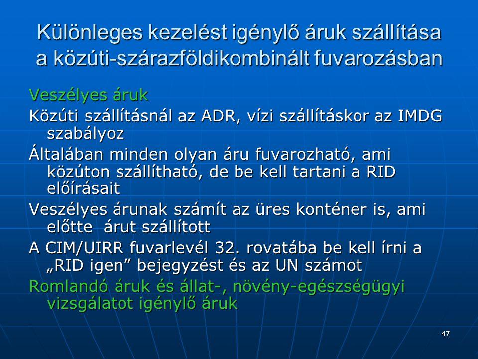 47 Különleges kezelést igénylő áruk szállítása a közúti-szárazföldikombinált fuvarozásban Veszélyes áruk Közúti szállításnál az ADR, vízi szállításkor