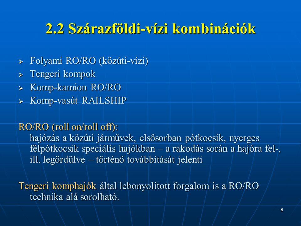 6 2.2 Szárazföldi-vízi kombinációk  Folyami RO/RO (közúti-vízi)  Tengeri kompok  Komp-kamion RO/RO  Komp-vasút RAILSHIP RO/RO (roll on/roll off):