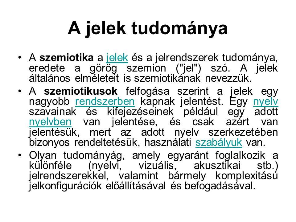 A jelek tudománya •A szemiotika a jelek és a jelrendszerek tudománya, eredete a görög szemion (