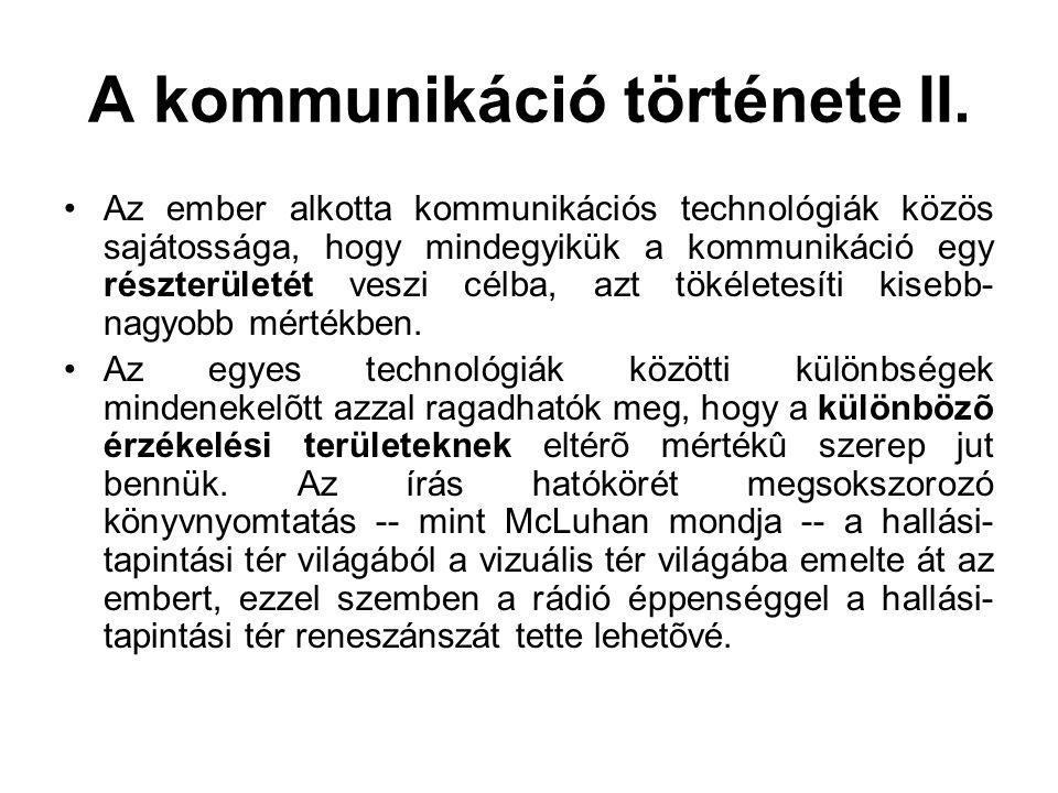 A kommunikáció története II. •Az ember alkotta kommunikációs technológiák közös sajátossága, hogy mindegyikük a kommunikáció egy részterületét veszi c