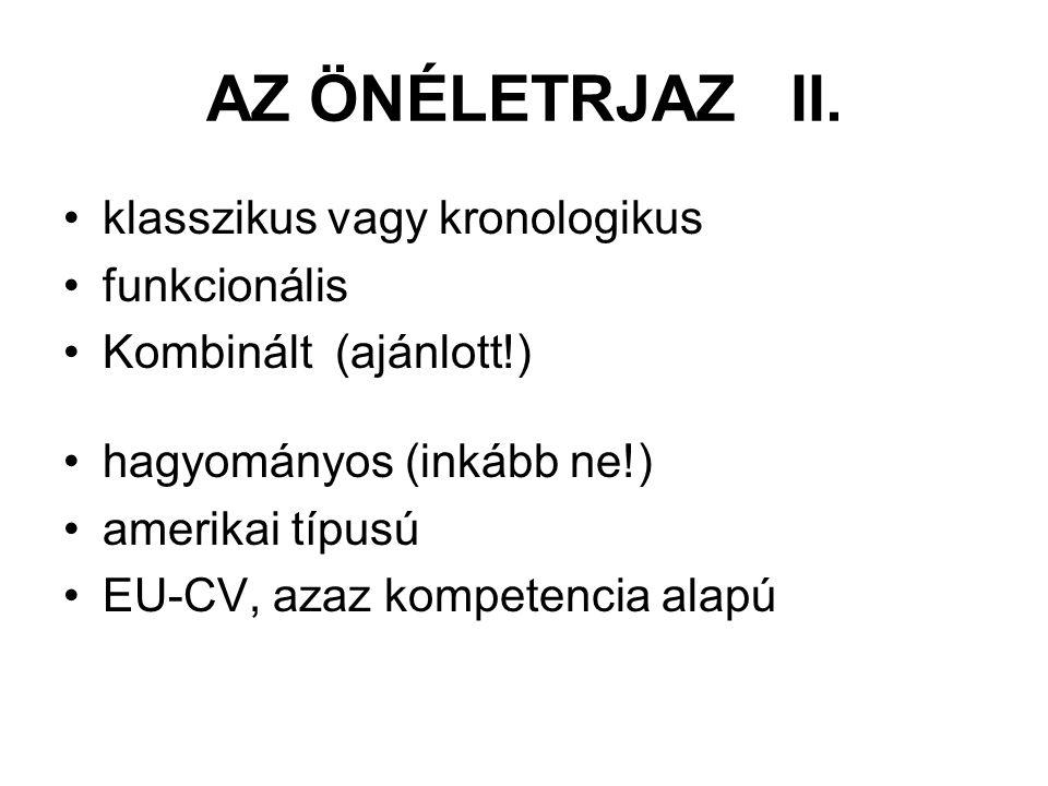 AZ ÖNÉLETRJAZ II. •klasszikus vagy kronologikus •funkcionális •Kombinált (ajánlott!) •hagyományos (inkább ne!) •amerikai típusú •EU-CV, azaz kompetenc