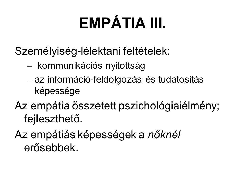EMPÁTIA III. Személyiség-lélektani feltételek: – kommunikációs nyitottság –az információ-feldolgozás és tudatosítás képessége Az empátia összetett psz