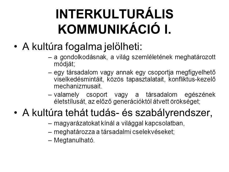 INTERKULTURÁLIS KOMMUNIKÁCIÓ I. •A kultúra fogalma jelölheti: –a gondolkodásnak, a világ szemléletének meghatározott módját; –egy társadalom vagy anna