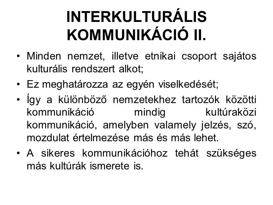 INTERKULTURÁLIS KOMMUNIKÁCIÓ II. •Minden nemzet, illetve etnikai csoport sajátos kulturális rendszert alkot; •Ez meghatározza az egyén viselkedését; •