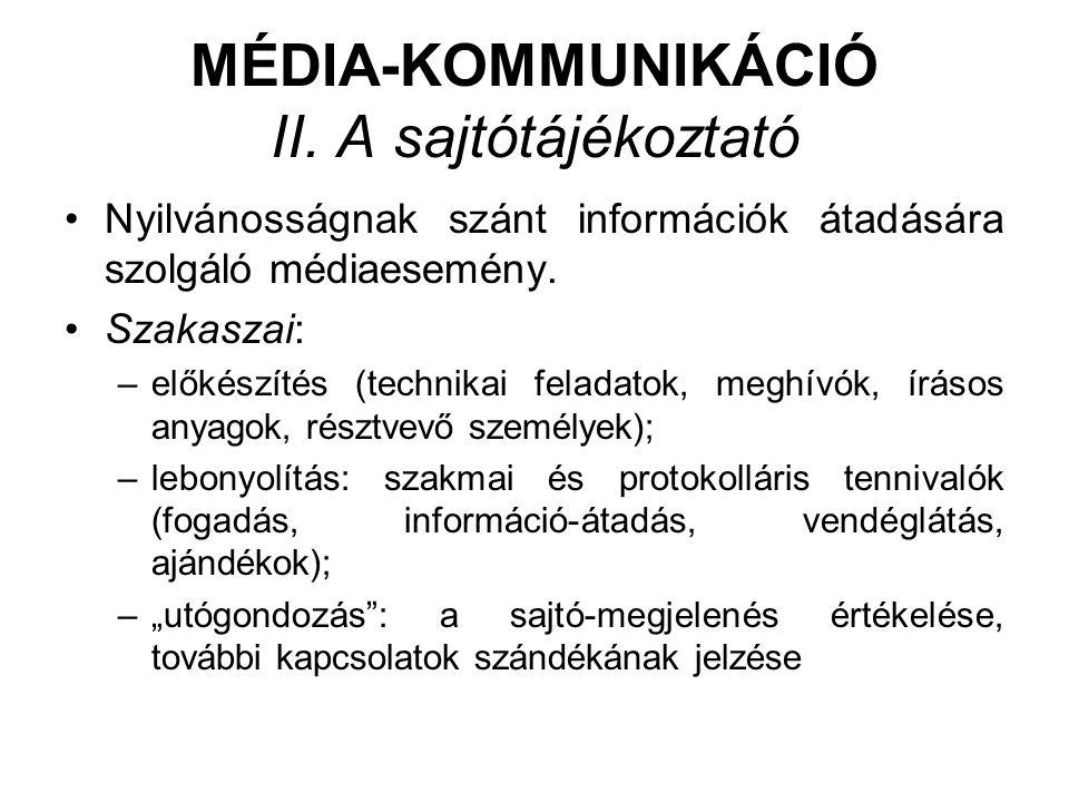 MÉDIA-KOMMUNIKÁCIÓ II. A sajtótájékoztató •Nyilvánosságnak szánt információk átadására szolgáló médiaesemény. •Szakaszai: –előkészítés (technikai fela