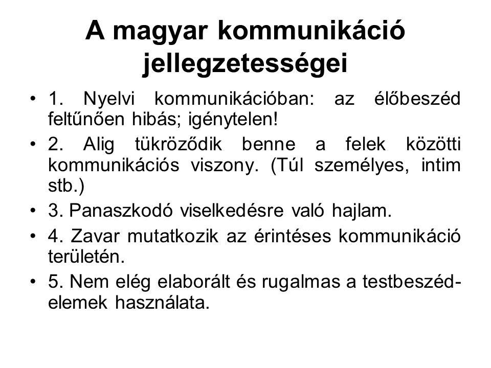 A magyar kommunikáció jellegzetességei •1. Nyelvi kommunikációban: az élőbeszéd feltűnően hibás; igénytelen! •2. Alig tükröződik benne a felek közötti