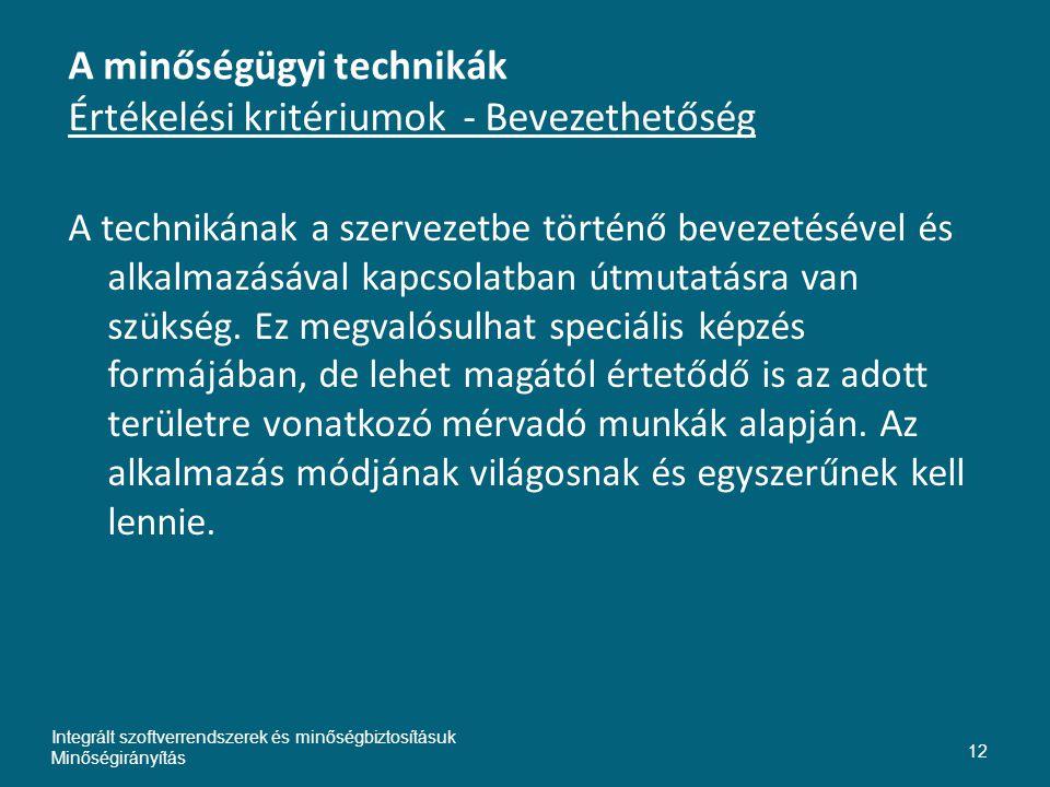 A minőségügyi technikák Értékelési kritériumok - Bevezethetőség A technikának a szervezetbe történő bevezetésével és alkalmazásával kapcsolatban útmutatásra van szükség.
