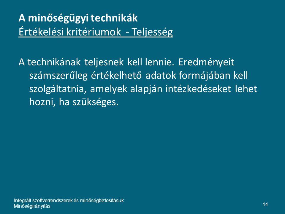 A minőségügyi technikák Értékelési kritériumok - Teljesség A technikának teljesnek kell lennie.