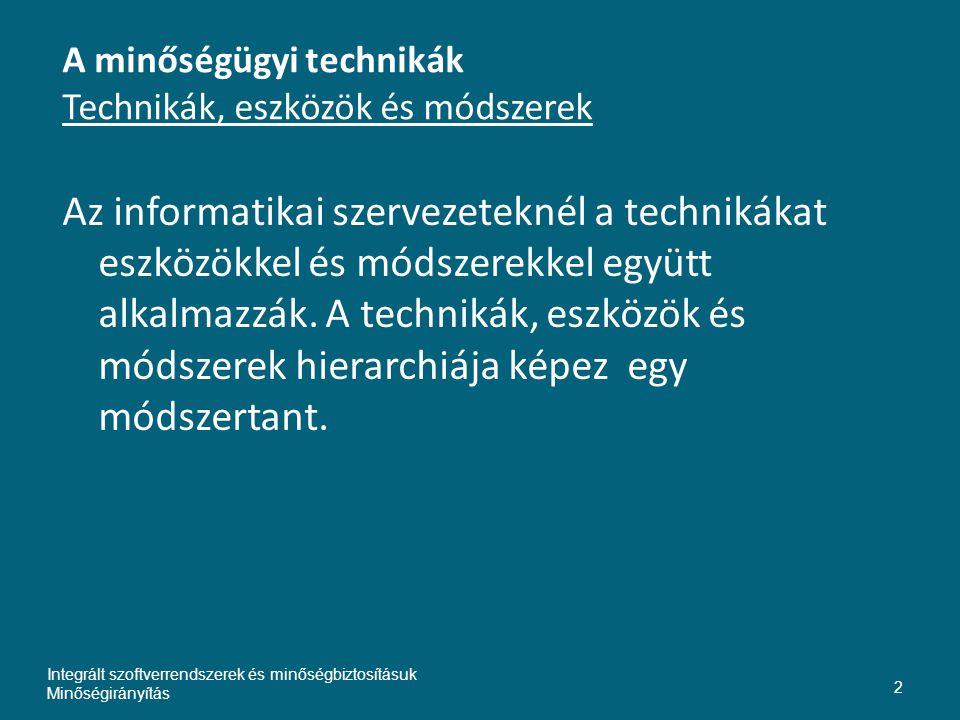 A minőségügyi technikák Technikák, eszközök és módszerek Az informatikai szervezeteknél a technikákat eszközökkel és módszerekkel együtt alkalmazzák.
