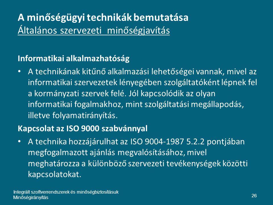 A minőségügyi technikák bemutatása Általános szervezeti minőségjavítás Informatikai alkalmazhatóság • A technikának kitűnő alkalmazási lehetőségei vannak, mivel az informatikai szervezetek lényegében szolgáltatóként lépnek fel a kormányzati szervek felé.