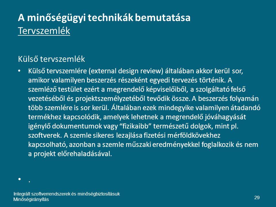 A minőségügyi technikák bemutatása Tervszemlék Külső tervszemlék • Külső tervszemlére (external design review) általában akkor kerül sor, amikor valamilyen beszerzés részeként egyedi tervezés történik.