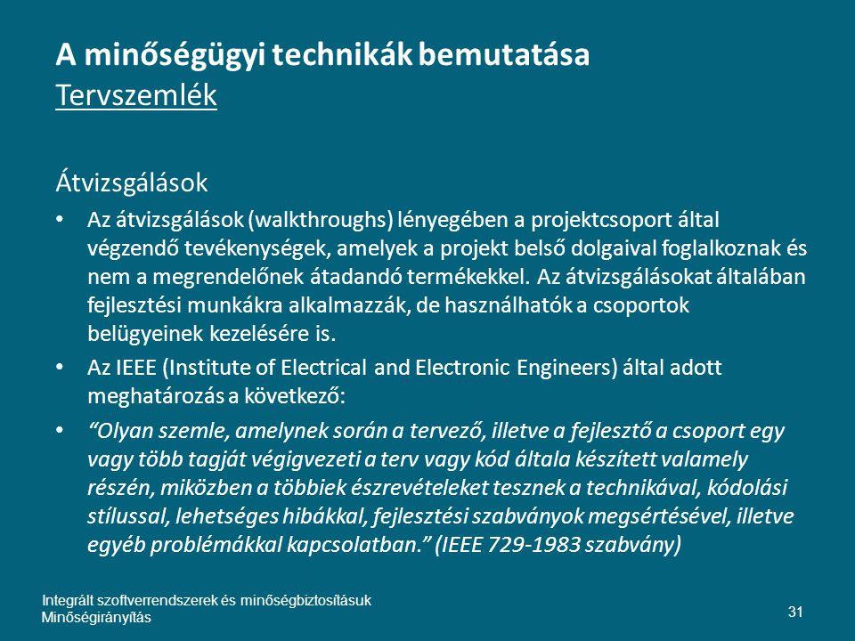 A minőségügyi technikák bemutatása Tervszemlék Átvizsgálások • Az átvizsgálások (walkthroughs) lényegében a projektcsoport által végzendő tevékenységek, amelyek a projekt belső dolgaival foglalkoznak és nem a megrendelőnek átadandó termékekkel.