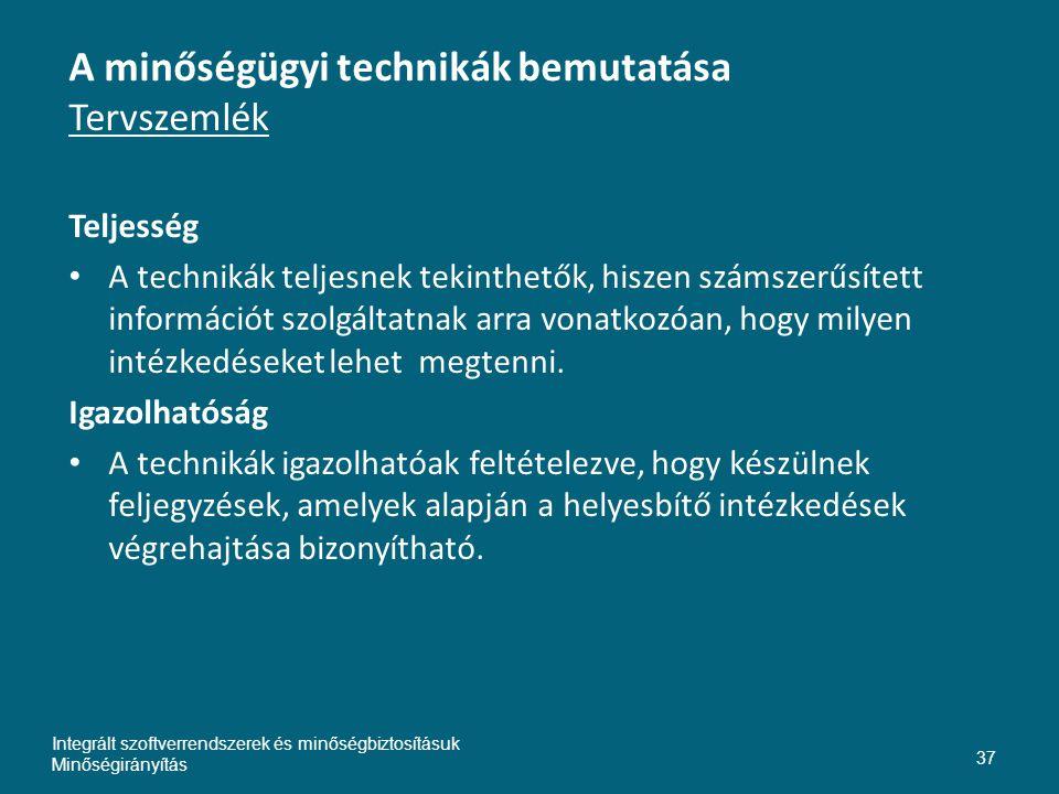 A minőségügyi technikák bemutatása Tervszemlék Teljesség • A technikák teljesnek tekinthetők, hiszen számszerűsített információt szolgáltatnak arra vonatkozóan, hogy milyen intézkedéseket lehet megtenni.