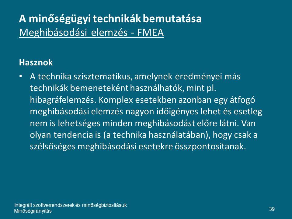 A minőségügyi technikák bemutatása Meghibásodási elemzés - FMEA Hasznok • A technika szisztematikus, amelynek eredményei más technikák bemeneteként használhatók, mint pl.