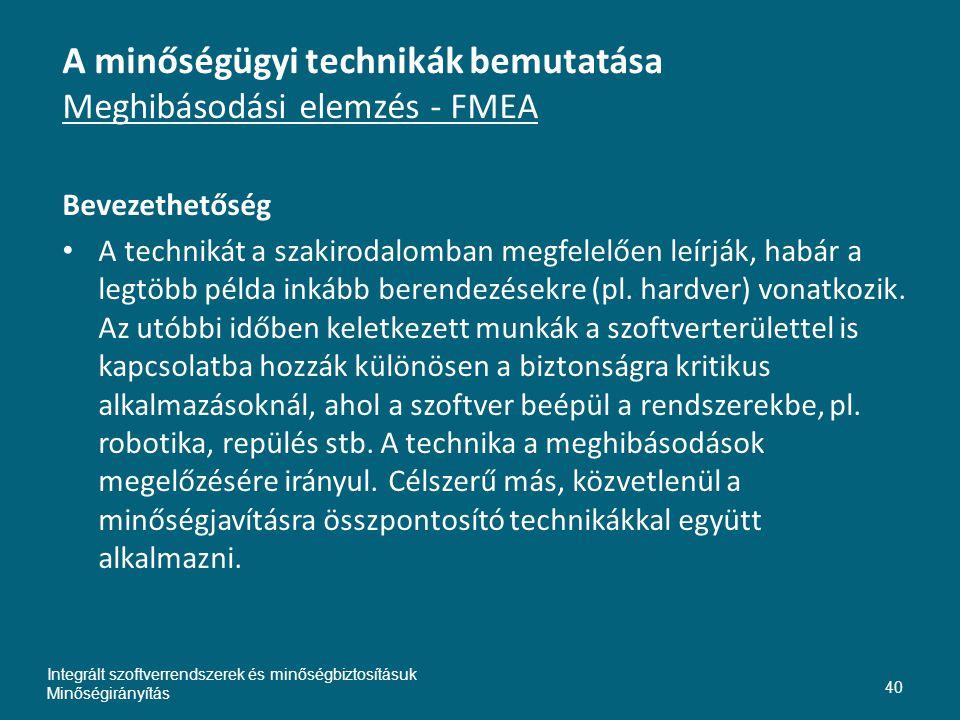A minőségügyi technikák bemutatása Meghibásodási elemzés - FMEA Bevezethetőség • A technikát a szakirodalomban megfelelően leírják, habár a legtöbb példa inkább berendezésekre (pl.