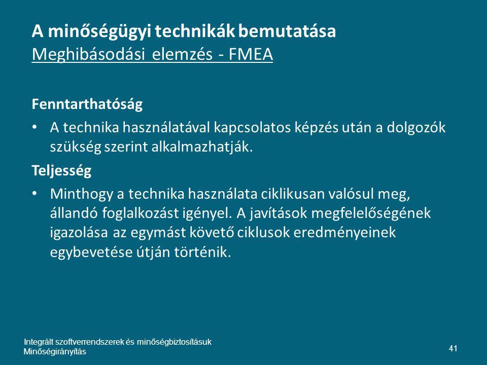 A minőségügyi technikák bemutatása Meghibásodási elemzés - FMEA Fenntarthatóság • A technika használatával kapcsolatos képzés után a dolgozók szükség szerint alkalmazhatják.