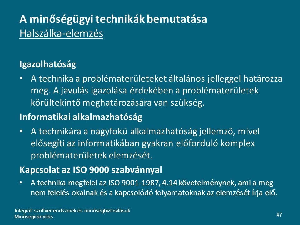A minőségügyi technikák bemutatása Halszálka-elemzés Igazolhatóság • A technika a problématerületeket általános jelleggel határozza meg.