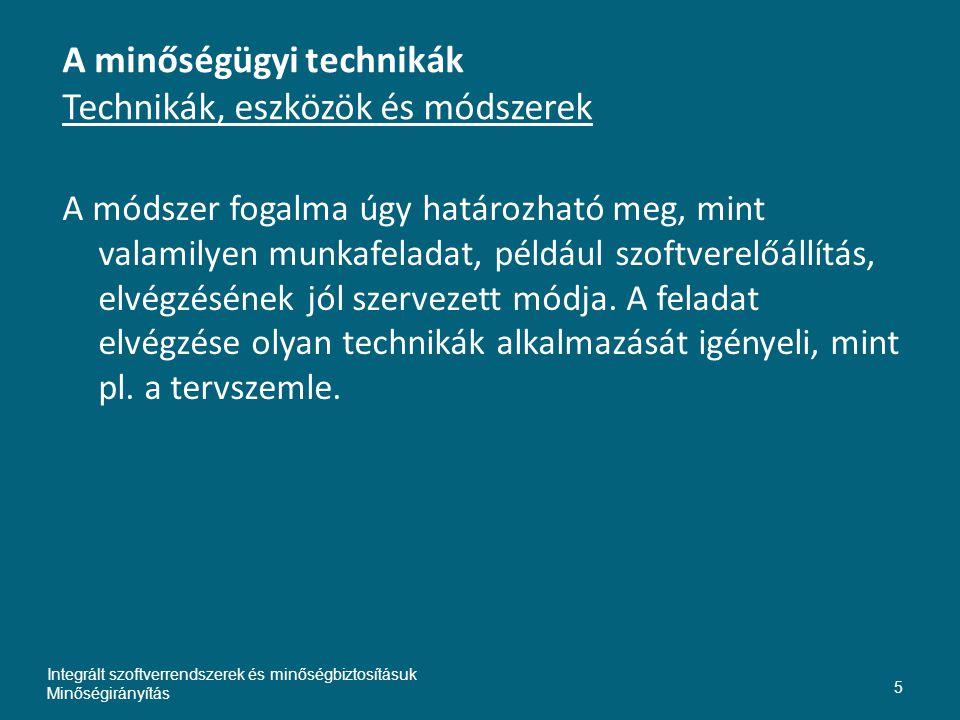 A minőségügyi technikák Technikák, eszközök és módszerek A módszer fogalma úgy határozható meg, mint valamilyen munkafeladat, például szoftverelőállítás, elvégzésének jól szervezett módja.