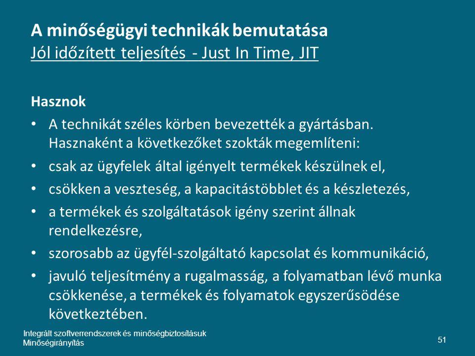 A minőségügyi technikák bemutatása Jól időzített teljesítés - Just In Time, JIT Hasznok • A technikát széles körben bevezették a gyártásban.