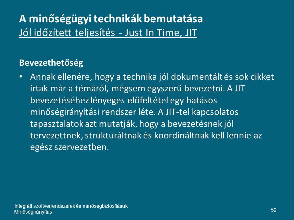 A minőségügyi technikák bemutatása Jól időzített teljesítés - Just In Time, JIT Bevezethetőség • Annak ellenére, hogy a technika jól dokumentált és sok cikket írtak már a témáról, mégsem egyszerű bevezetni.
