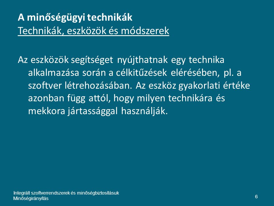 A minőségügyi technikák Technikák, eszközök és módszerek Az eszközök segítséget nyújthatnak egy technika alkalmazása során a célkitűzések elérésében, pl.