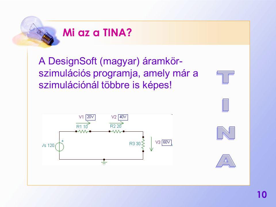 10 Mi az a TINA? A DesignSoft (magyar) áramkör- szimulációs programja, amely már a szimulációnál többre is képes!