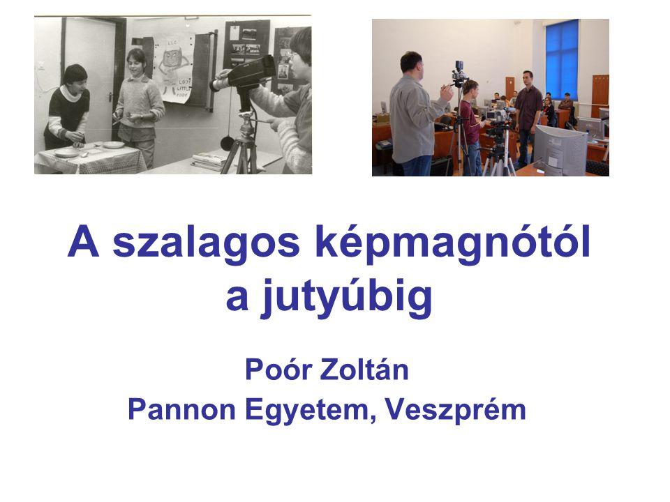 A szalagos képmagnótól a jutyúbig Poór Zoltán Pannon Egyetem, Veszprém