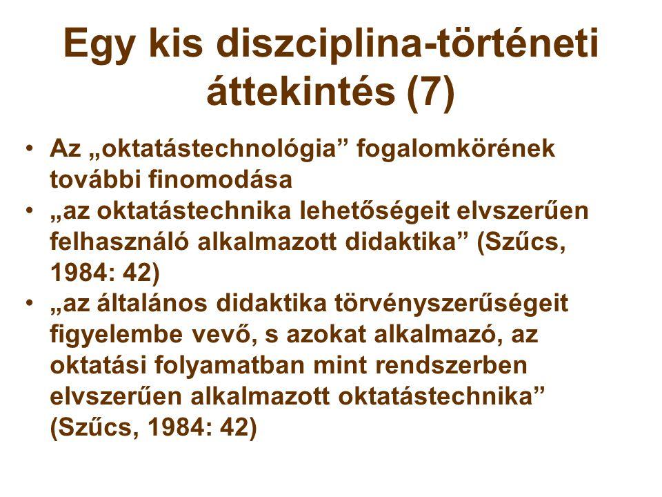 """Egy kis diszciplina-történeti áttekintés (7) •Az """"oktatástechnológia"""" fogalomkörének további finomodása •""""az oktatástechnika lehetőségeit elvszerűen f"""
