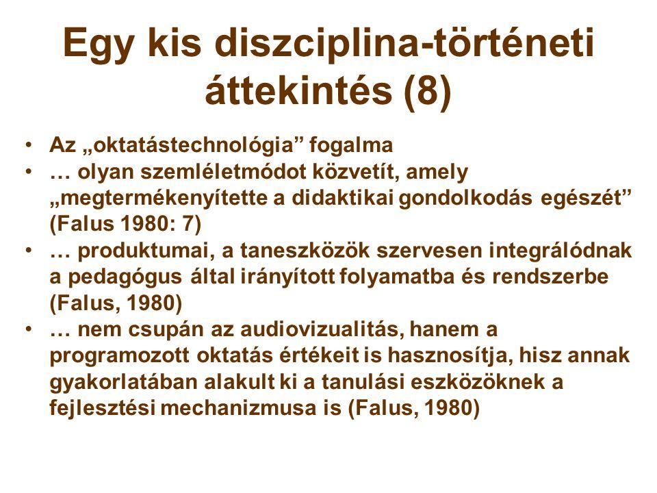 """Egy kis diszciplina-történeti áttekintés (8) •Az """"oktatástechnológia"""" fogalma •… olyan szemléletmódot közvetít, amely """"megtermékenyítette a didaktikai"""